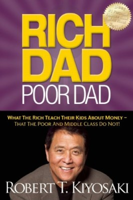 Rich Dad, Poor Dad: What the Rich Teach Their Kids About Money – That the Poor and Middle Class Do Not!